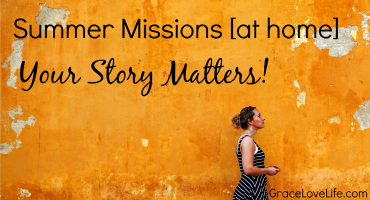 Summer Missions at Home - Your Story Matters